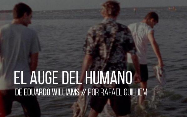 El auge del humano de Eduardo Williams
