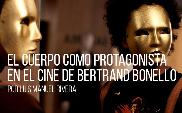 El cuerpo como protagonista en el cine de Bertrand Bonello