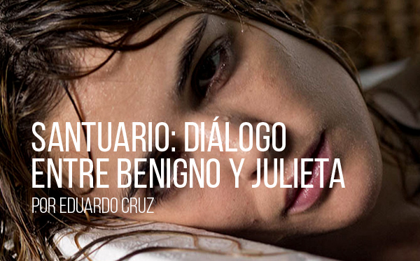 Santuario. Diálogo entre Benigno y Julieta