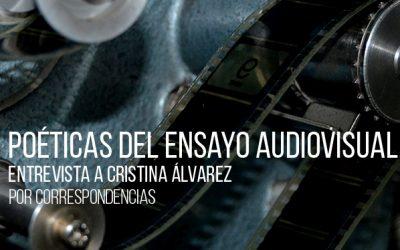 Poéticas del ensayo audiovisual: Entrevista a Cristina Álvarez