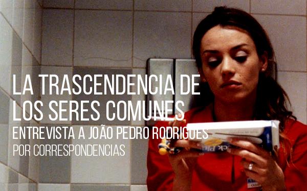 La trascendencia de los seres comunes. Entrevista a João Pedro Rodrigues