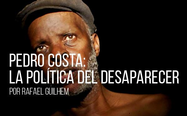 Pedro Costa: la política del desaparecer