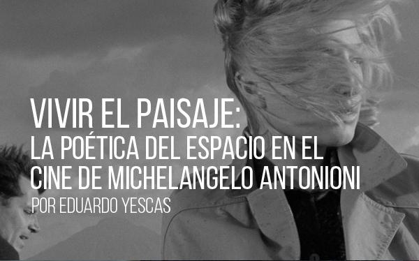 Vivir el paisaje: la poética del espacio en el cine de Michelangelo Antonioni