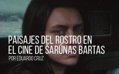 Paisajes del rostro en el cine de Šarūnas Bartas
