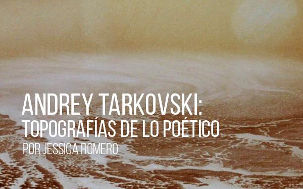 Andrey Tarkovski: topografías de lo poético