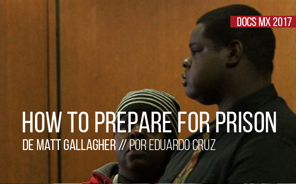DocsMX 2017: How to prepare for prison de Matt Gallagher