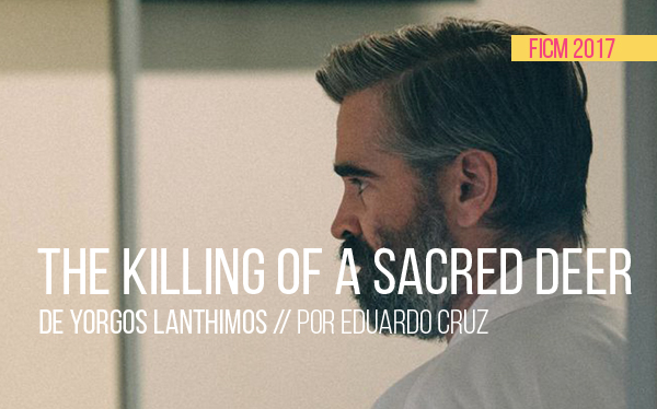 FICM 2017: The killing of a sacred deer de Yorgos Lanthimos