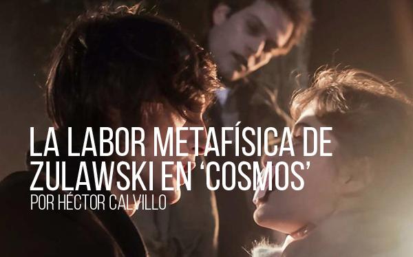 La labor metafísica de Zulawski en Cosmos