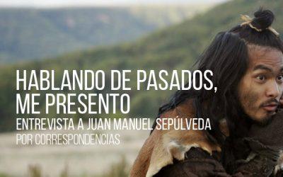 Hablando de pasados, me presento. Entrevista a Juan Manuel Sepúlveda