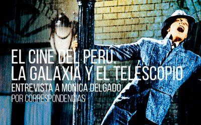 El cine del Perú. La galaxia y el telescopio. Entrevista a Mónica Delgado