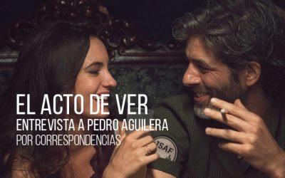 El acto de ver. Entrevista a Pedro Aguilera