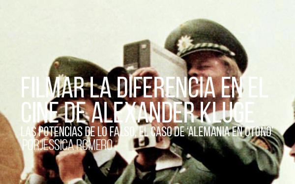 Filmar la diferencia en el cine de Alexander Kluge.  Las potencias de lo falso, el caso de Alemania en otoño