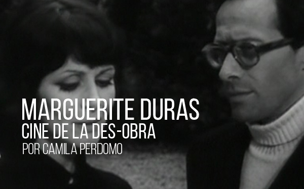 Marguerite Duras. Cine de la des-obra