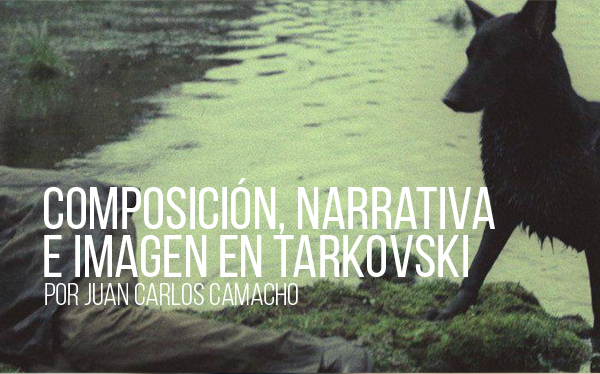 Composición, narrativa e imagen en Tarkovski