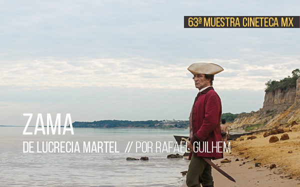 Zama de Lucrecia Martel