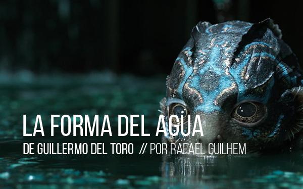 La forma del agua de Guillermo del Toro