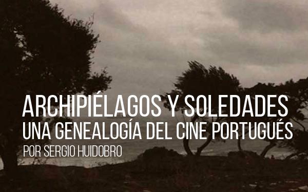 Archipiélagos y soledades. Una genealogía del cine portugués
