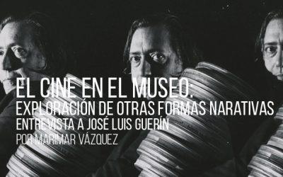 El cine en el museo: exploración de otras formas narrativas. Entrevista a José Luis Guerín