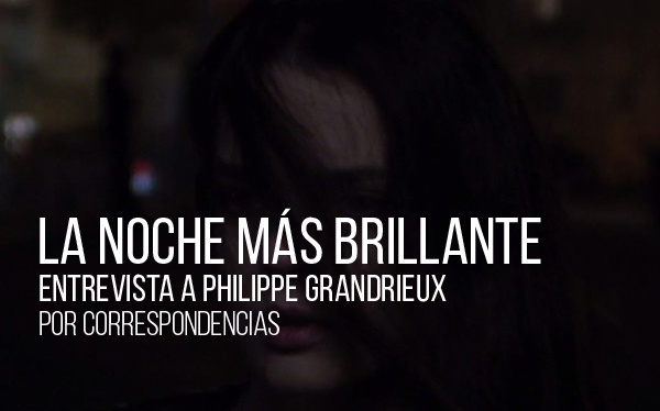 La noche más brillante. Entrevista a Philippe Grandrieux