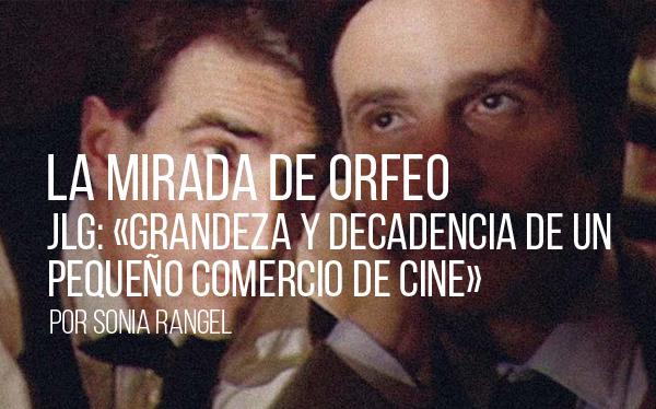 La mirada de Orfeo. JLG: Grandeza y decadencia de un pequeño comercio de cine