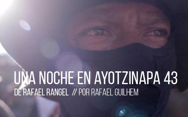 Una noche en Ayotzinapa 43 de Rafael Rangel
