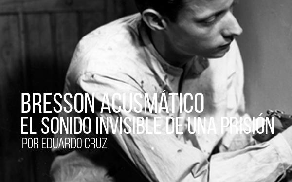 Bresson acusmático. El sonido invisible de una prisión