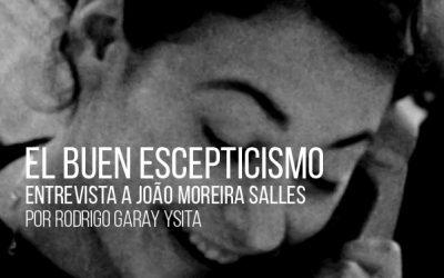 El buen escepticismo. Entrevista a João Moreira Salles