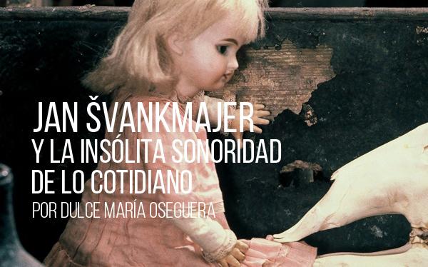 Jan Švankmajer y la insólita sonoridad de lo cotidiano