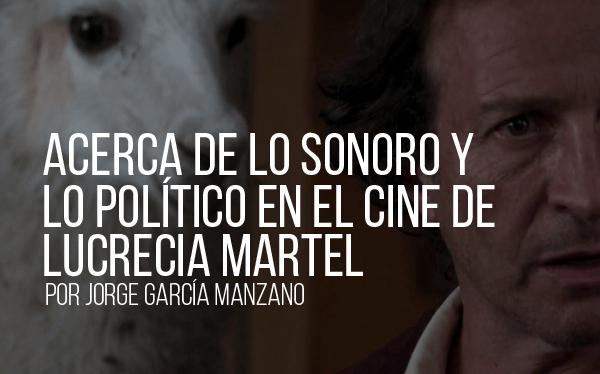 Acerca de lo sonoro y lo político en el cine de Lucrecia Martel