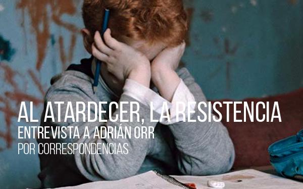 Al atardecer, la resistencia. Entrevista a Adrián Orr