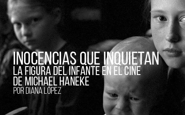Inocencias que inquietan. La figura del infante en el cine de Michael Haneke