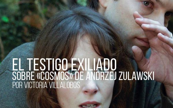 El testigo exiliado. Sobre «Cosmos» de Andrzej Zulawski