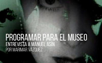 Programar para el museo. Entrevista a Manuel Asín