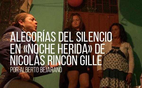 Alegorías del silencio en Noche herida de Nicolás Rincón Gille