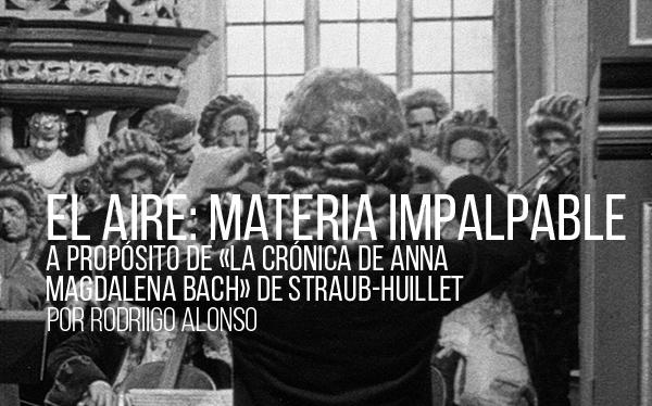 FICUNAM 2019: El aire: materia impalpable. A propósito de La crónica de Anna Magdalena Bach de Straub-Huillet