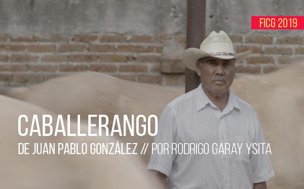 FICG 2019: Caballerango de Juan Pablo González