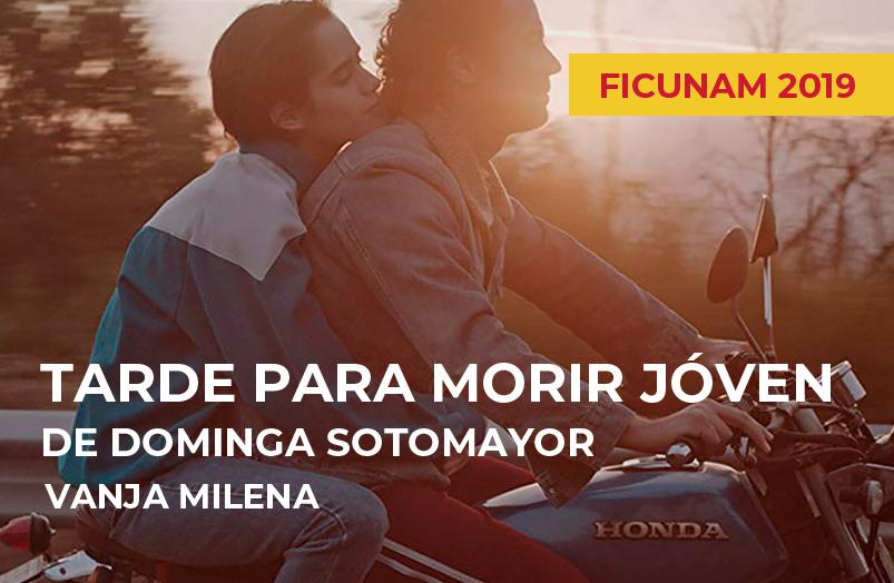 FICUNAM 2019: Tarde para morir joven de Dominga Sotomayor