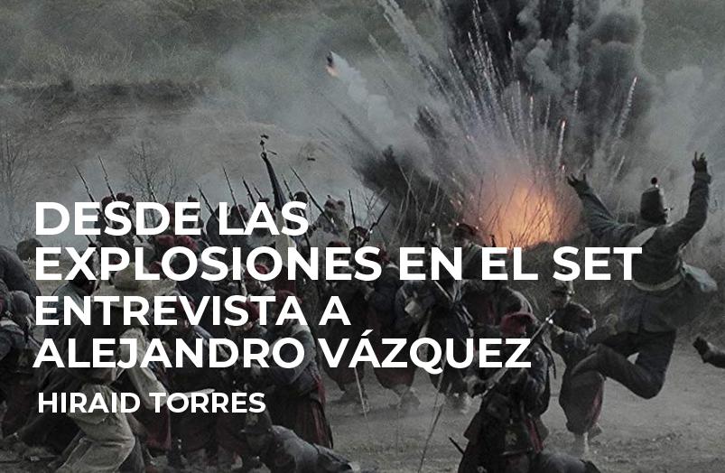 Desde las explosiones en el set. Entrevista a Alejandro Vázquez
