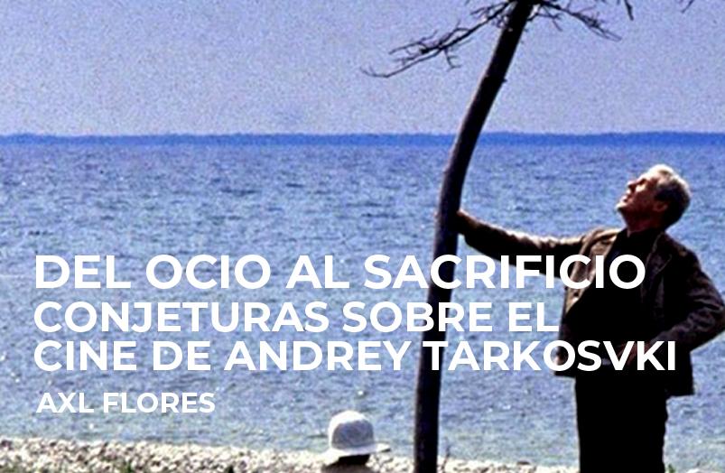 Del ocio al sacrificio. Conjeturas sobre el cine de Andrey Tarkovski