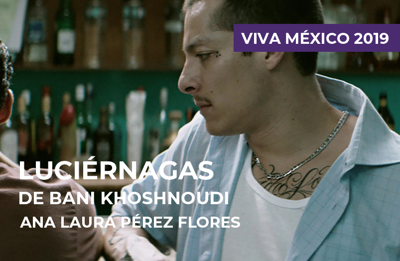 Festival Viva México 2019: Luciérnagas de Bani Khoshnoudi