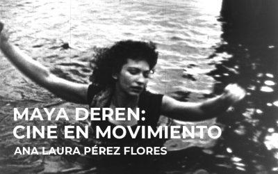 Maya Deren: Cine en movimiento