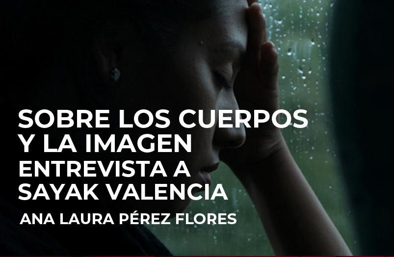 Sobre los cuerpos y la imagen. Entrevista a Sayak Valencia