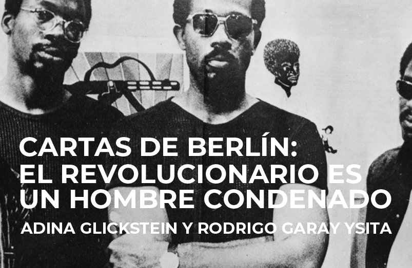 Cartas de Berlín: El revolucionario es un hombre condenado