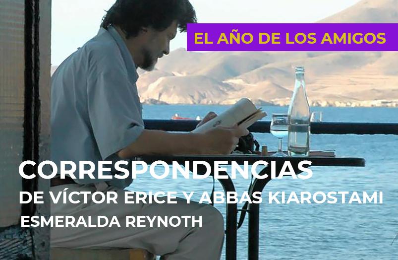 El año de los amigos: Correspondencias de Víctor Erice y Abbas Kiarostami