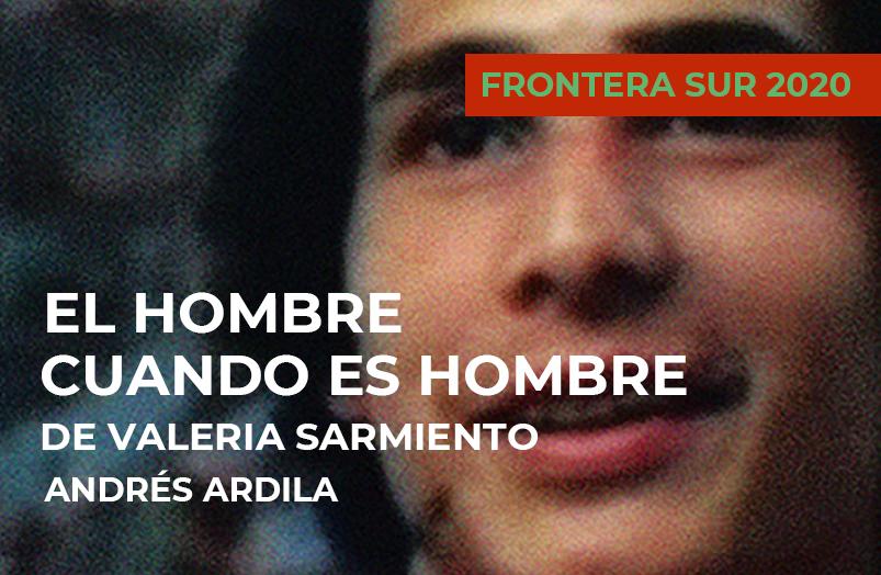 Frontera Sur 2020: El hombre cuando es hombre de Valeria Sarmiento