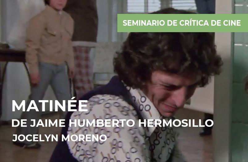 Seminario de crítica de cine: Matinée de Jaime Humberto Hermosillo