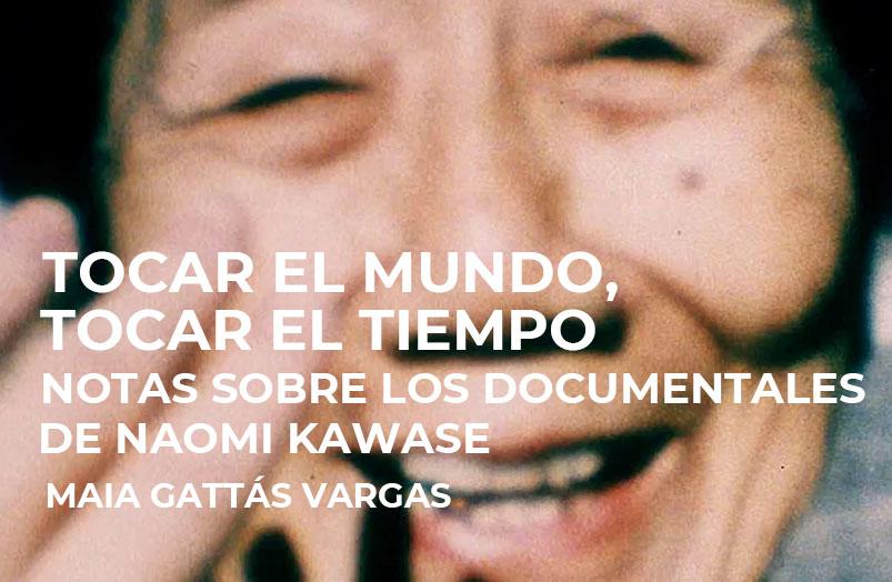 Tocar el mundo, tocar el tiempo.  Notas sobre los documentales de Naomi Kawase