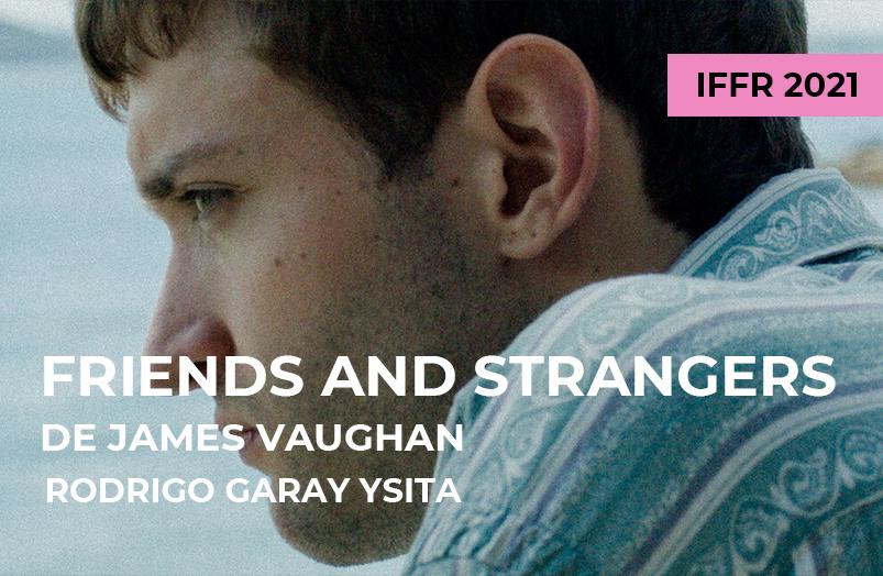IFFR 2021: Friends and Strangers de James Vaughan