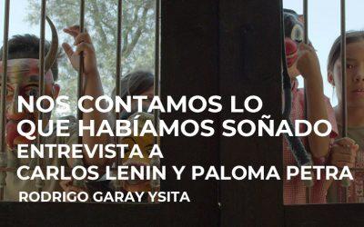 Nos contamos lo que habíamos soñado. Entrevista a Carlos Lenin y Paloma Petra