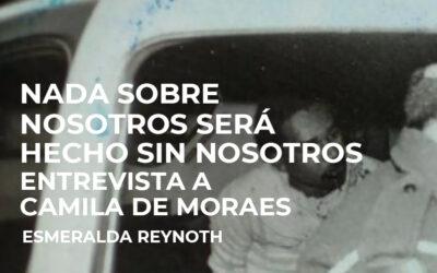Nada sobre nosotros será hecho sin nosotros. Entrevista a Camila de Moraes